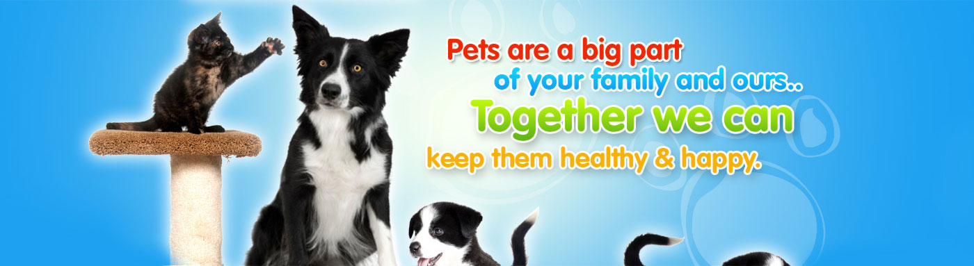 Pets are a big part of your family and ours..Together we can keep them healthy & happy